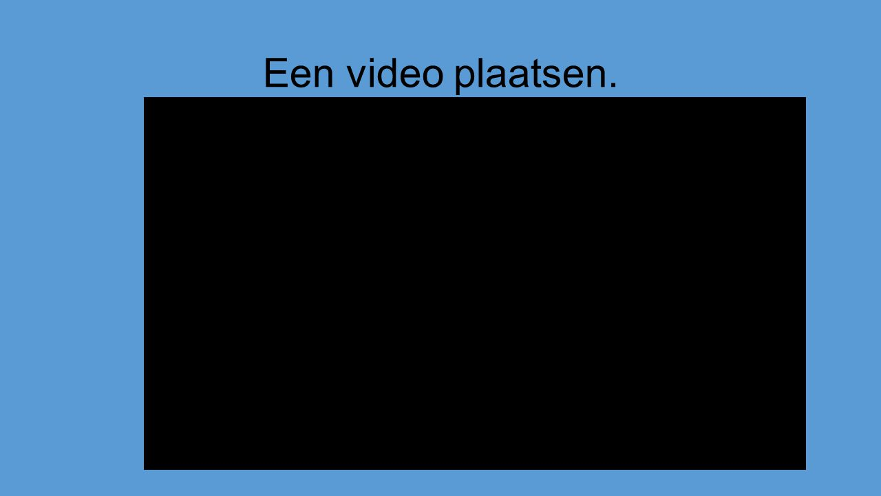 Een video plaatsen.