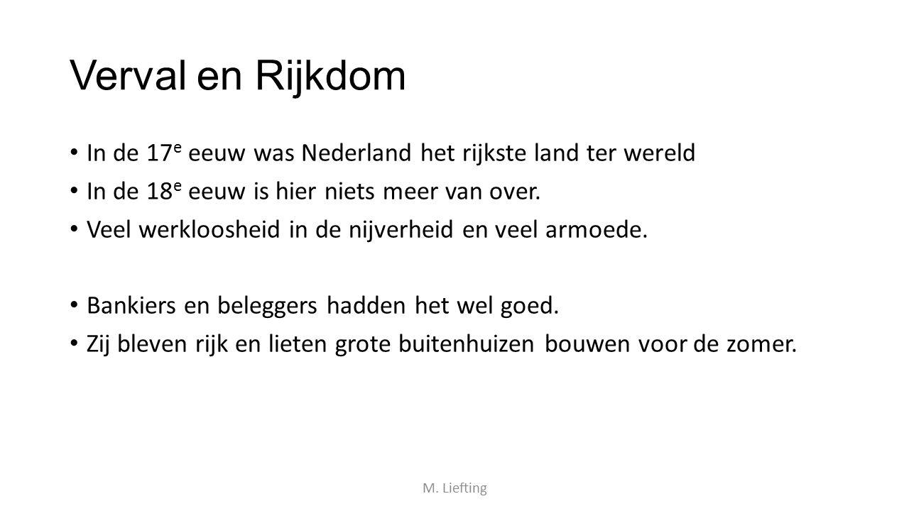 Verval en Rijkdom In de 17e eeuw was Nederland het rijkste land ter wereld. In de 18e eeuw is hier niets meer van over.