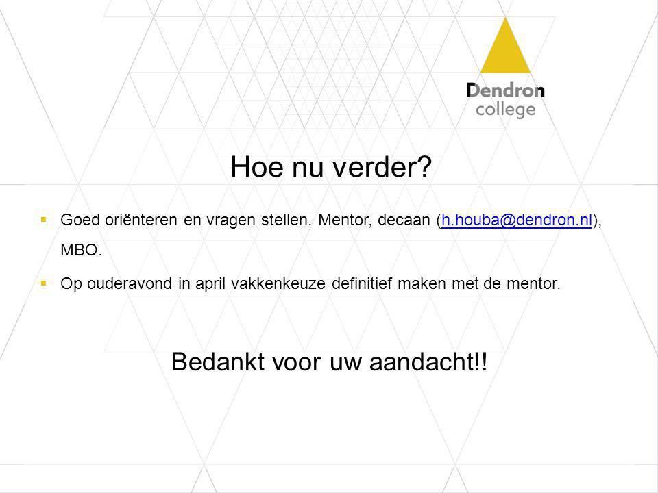 Hoe nu verder Goed oriënteren en vragen stellen. Mentor, decaan (h.houba@dendron.nl), MBO.