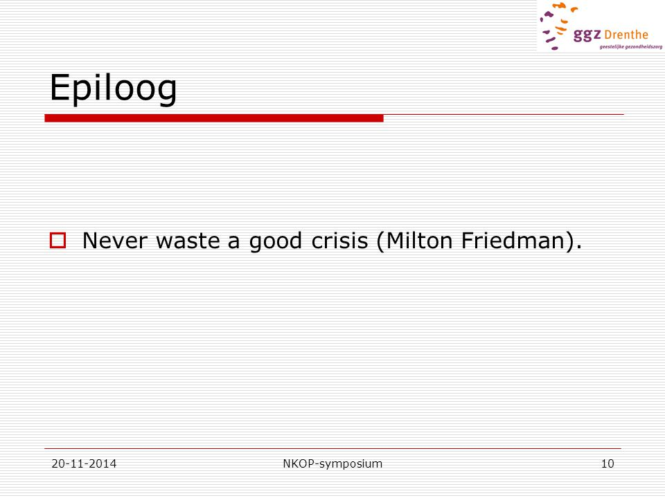 Epiloog Never waste a good crisis (Milton Friedman). 20-11-2014
