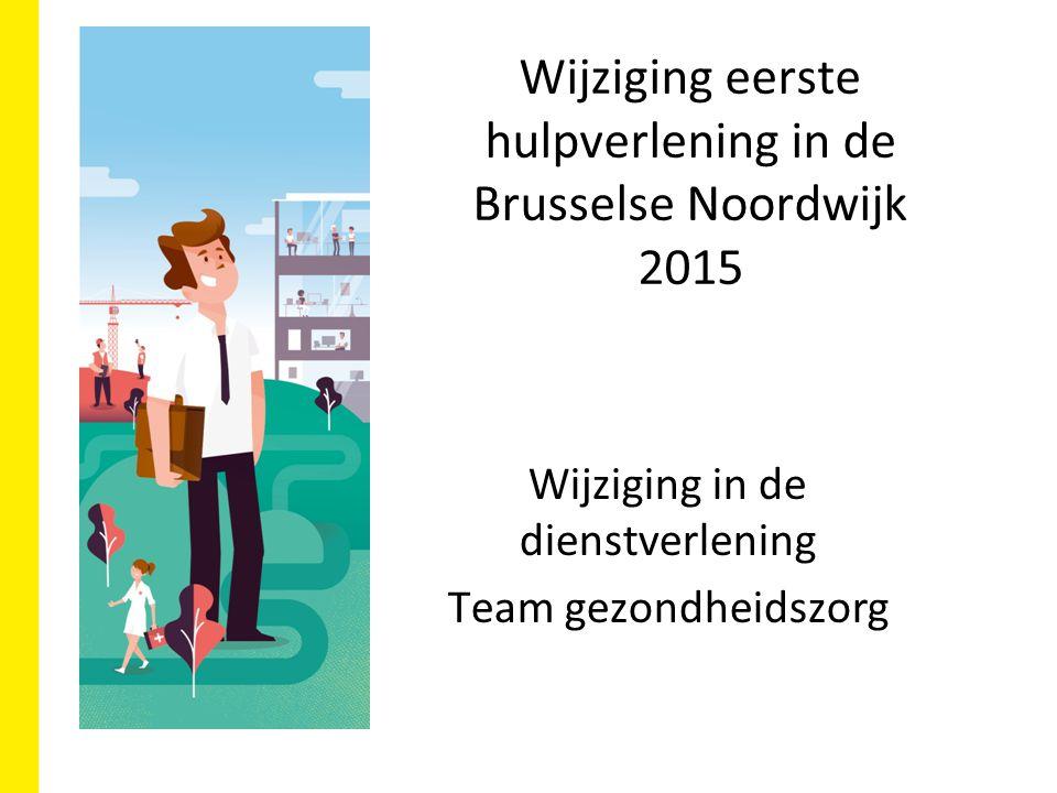 Wijziging eerste hulpverlening in de Brusselse Noordwijk 2015