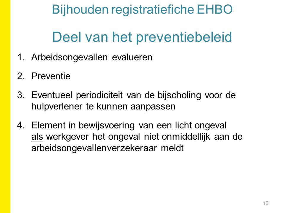 Bijhouden registratiefiche EHBO Deel van het preventiebeleid