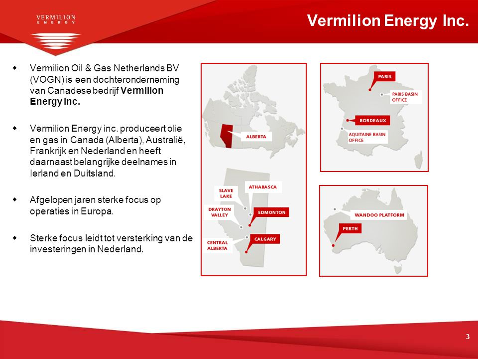 Vermilion Energy Inc. Vermilion Oil & Gas Netherlands BV (VOGN) is een dochteronderneming van Canadese bedrijf Vermilion Energy Inc.