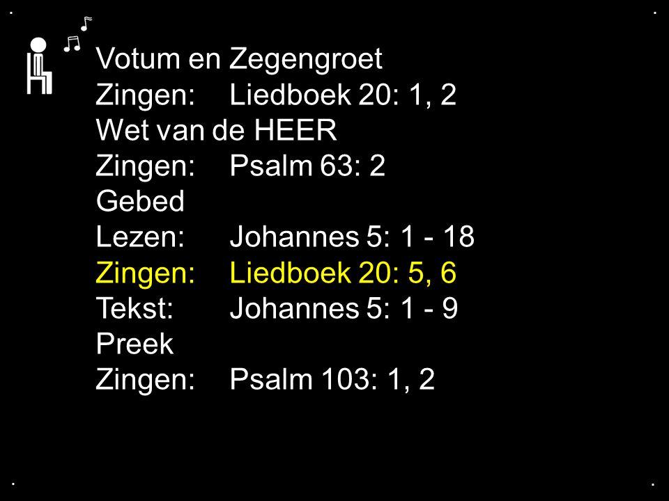 Votum en Zegengroet Zingen: Liedboek 20: 1, 2 Wet van de HEER