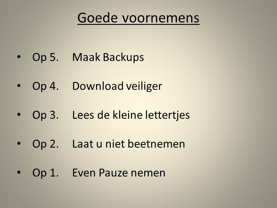 Goede voornemens Op 5. Maak Backups Op 4. Download veiliger
