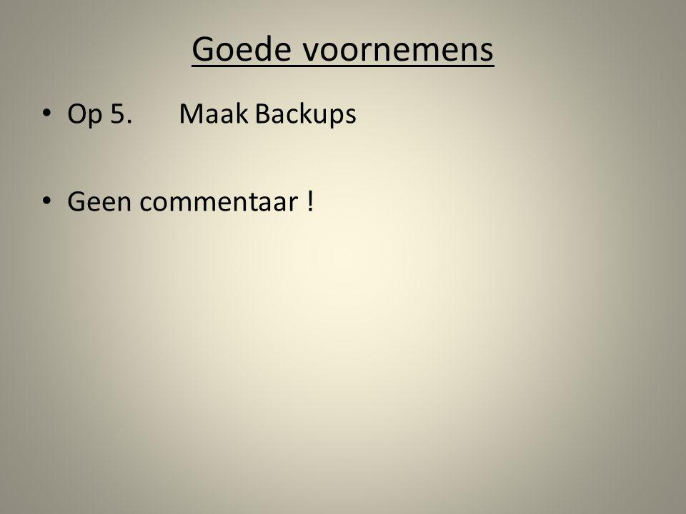 Goede voornemens Op 5. Maak Backups Geen commentaar !