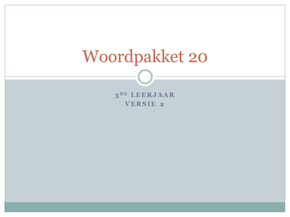 Woordpakket 20 5de leerjaar Versie 2