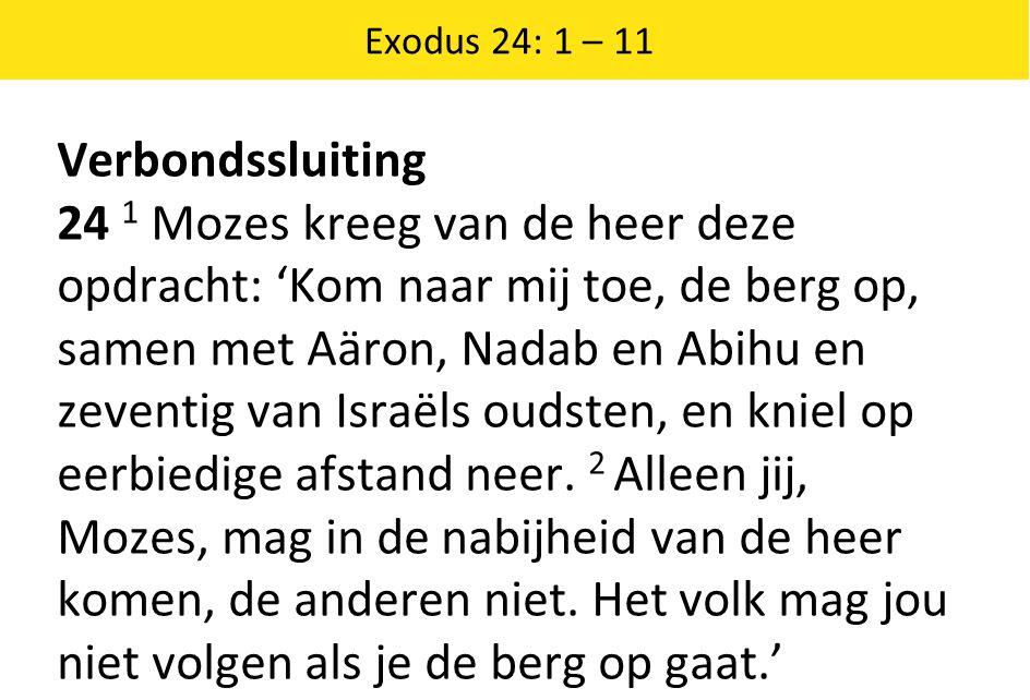 Exodus 24: 1 – 11 Verbondssluiting.
