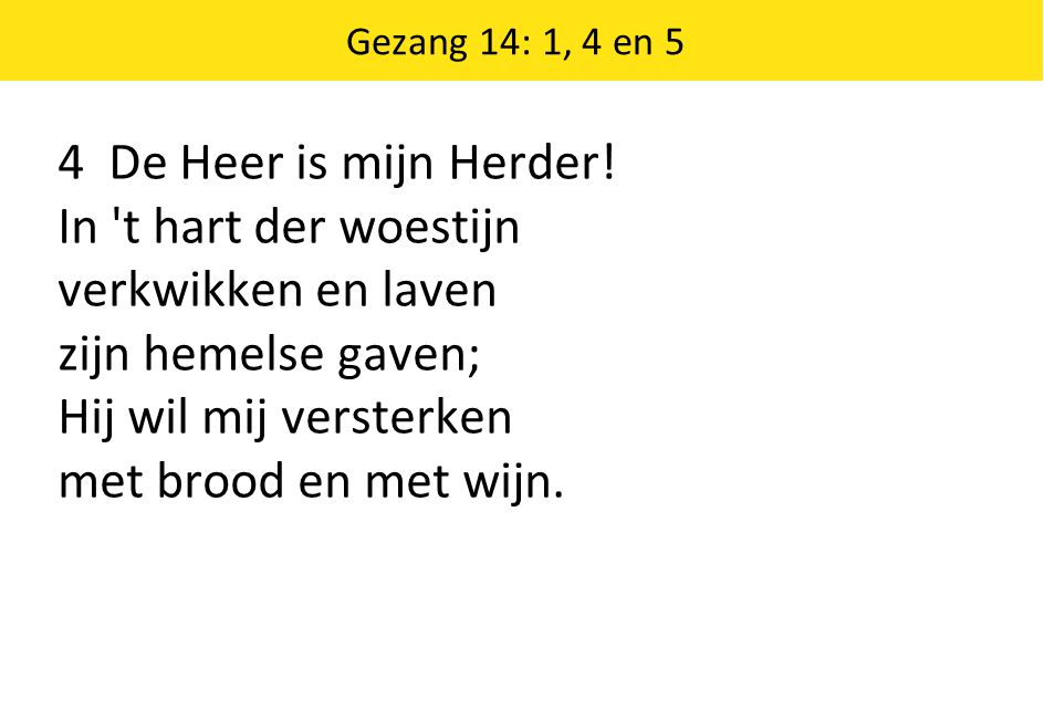 4 De Heer is mijn Herder! In t hart der woestijn verkwikken en laven