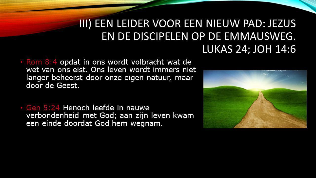 III) Een leider voor een nieuw pad: Jezus en de discipelen op de Emmausweg. Lukas 24; Joh 14:6