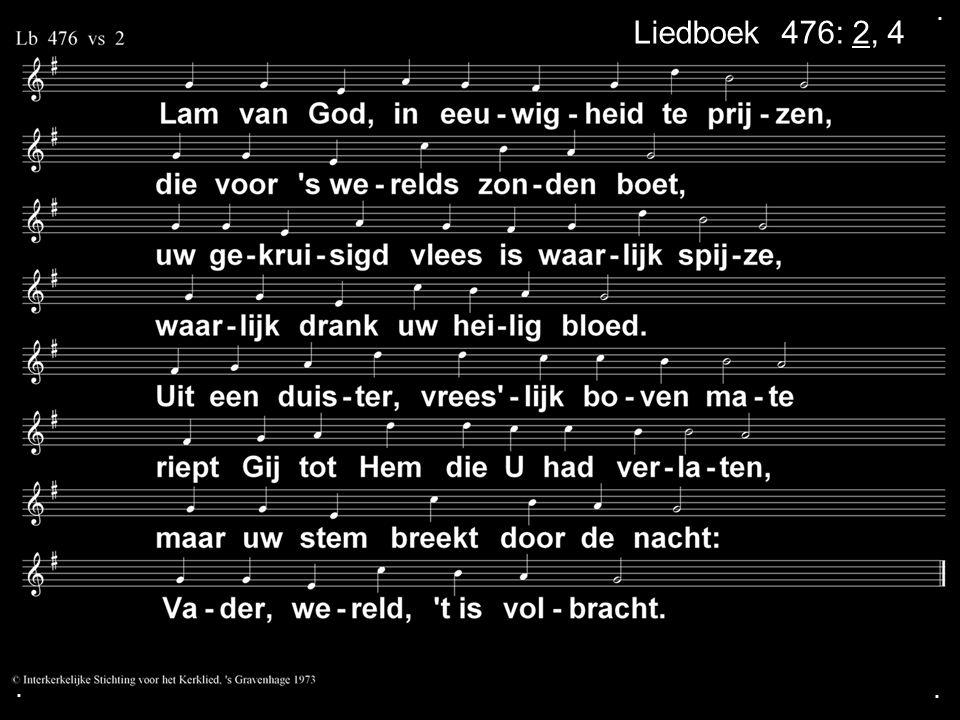 . Liedboek 476: 2, 4 . .