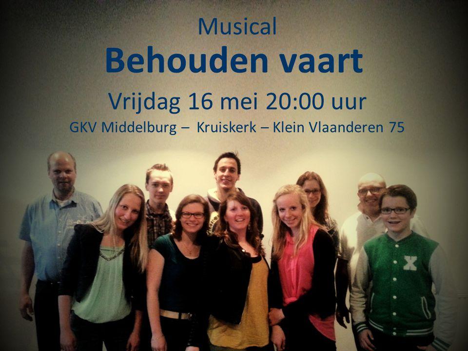 Musical Behouden vaart Vrijdag 16 mei 20:00 uur GKV Middelburg – Kruiskerk – Klein Vlaanderen 75