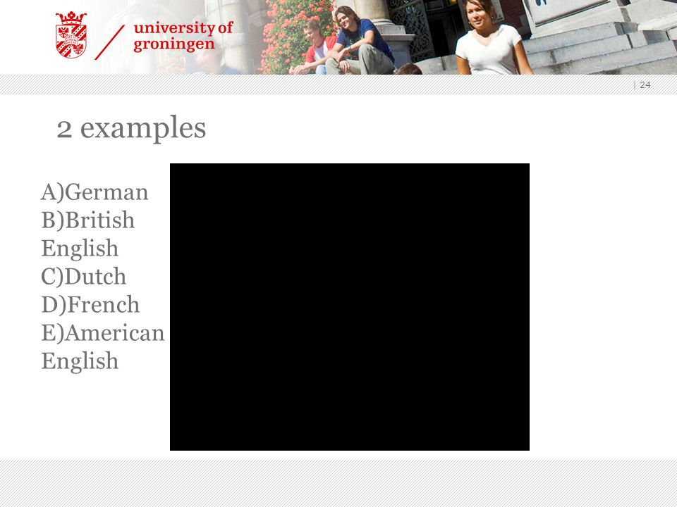 2 examples A)German B)British English C)Dutch D)French