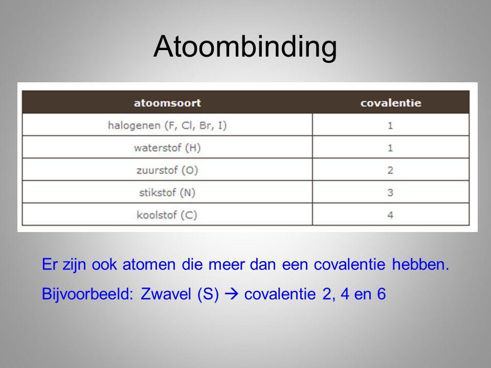 Atoombinding Er zijn ook atomen die meer dan een covalentie hebben.