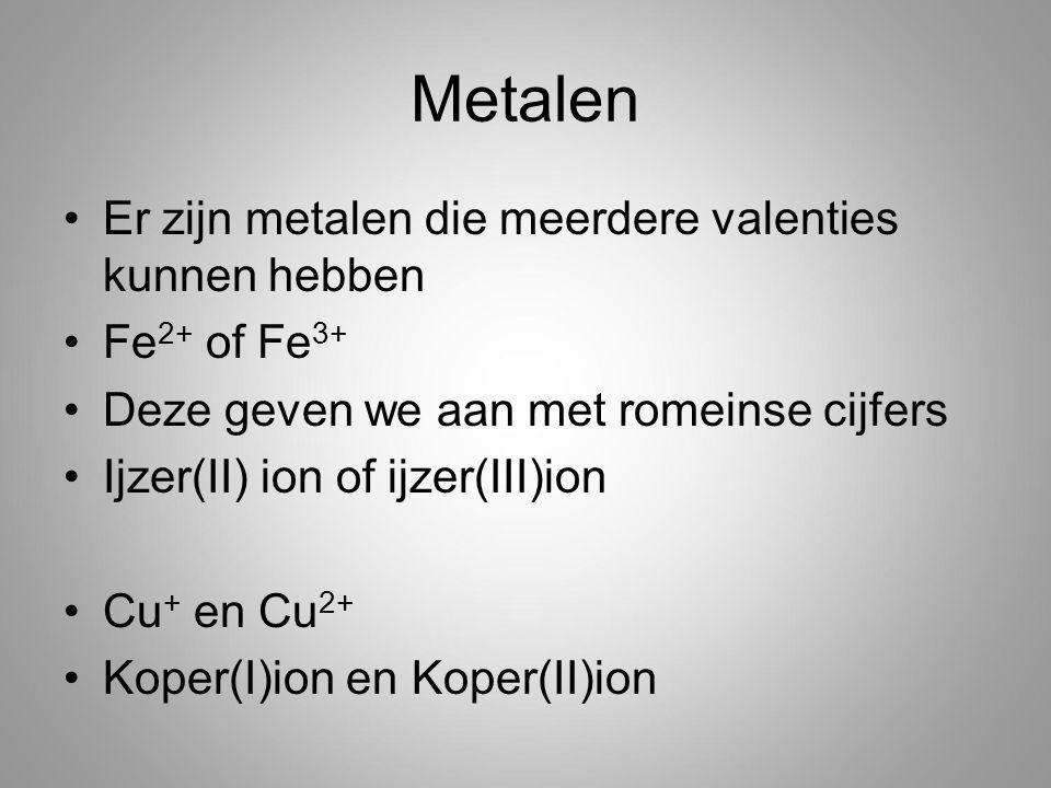 Metalen Er zijn metalen die meerdere valenties kunnen hebben
