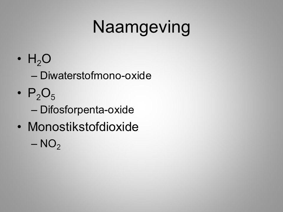Naamgeving H2O P2O5 Monostikstofdioxide Diwaterstofmono-oxide
