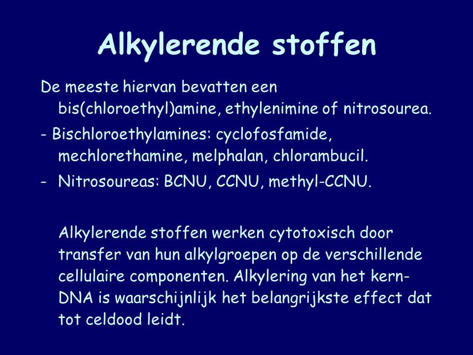 Alkylerende stoffen De meeste hiervan bevatten een bis(chloroethyl)amine, ethylenimine of nitrosourea.