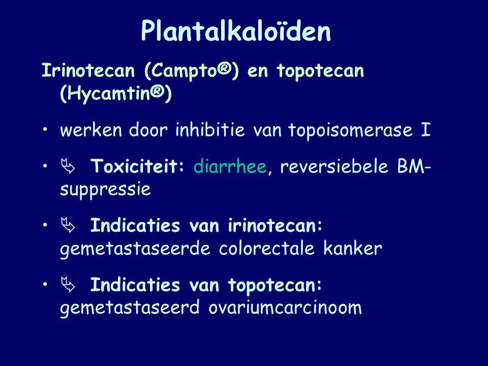 Plantalkaloïden Irinotecan (Campto®) en topotecan (Hycamtin®)