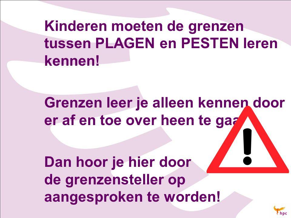 Kinderen moeten de grenzen tussen PLAGEN en PESTEN leren kennen!