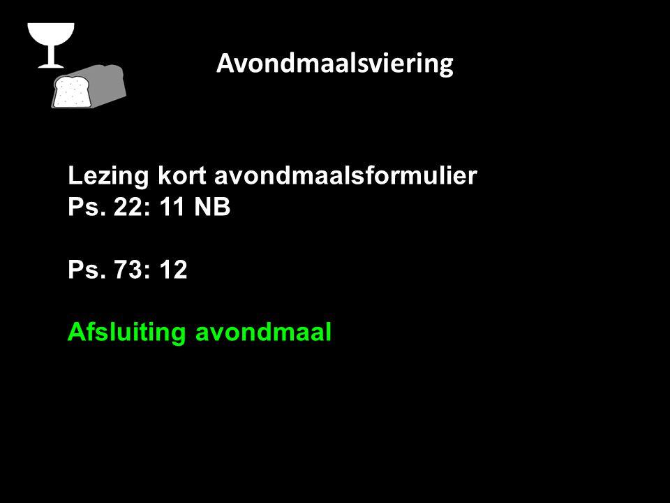 Avondmaalsviering Lezing kort avondmaalsformulier Ps. 22: 11 NB