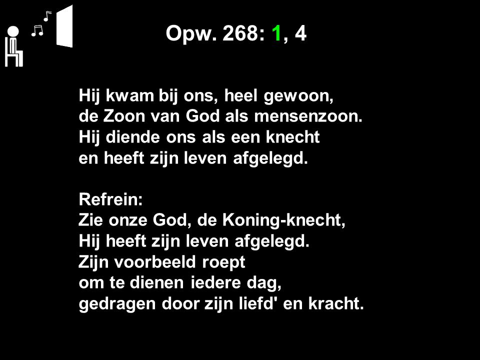 Opw. 268: 1, 4 Hij kwam bij ons, heel gewoon,