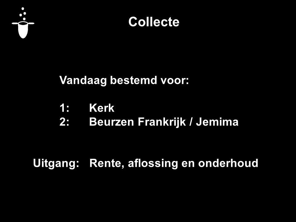 Collecte Vandaag bestemd voor: 1: Kerk 2: Beurzen Frankrijk / Jemima