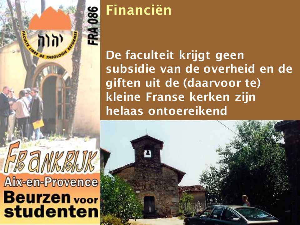 Financiën De faculteit krijgt geen subsidie van de overheid en de giften uit de (daarvoor te) kleine Franse kerken zijn helaas ontoereikend.