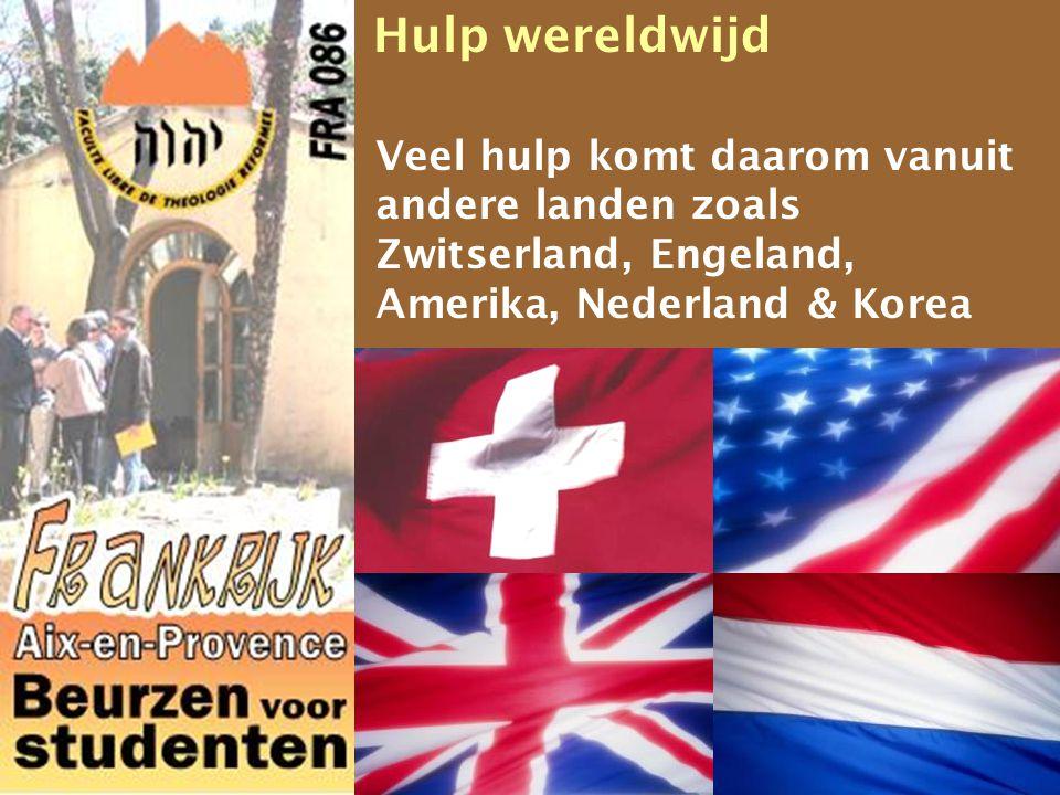 Hulp wereldwijd Veel hulp komt daarom vanuit andere landen zoals Zwitserland, Engeland, Amerika, Nederland & Korea.