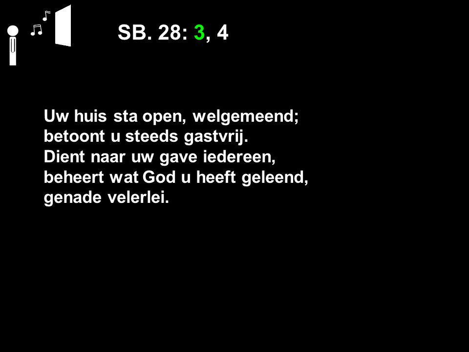 SB. 28: 3, 4 Uw huis sta open, welgemeend; betoont u steeds gastvrij.
