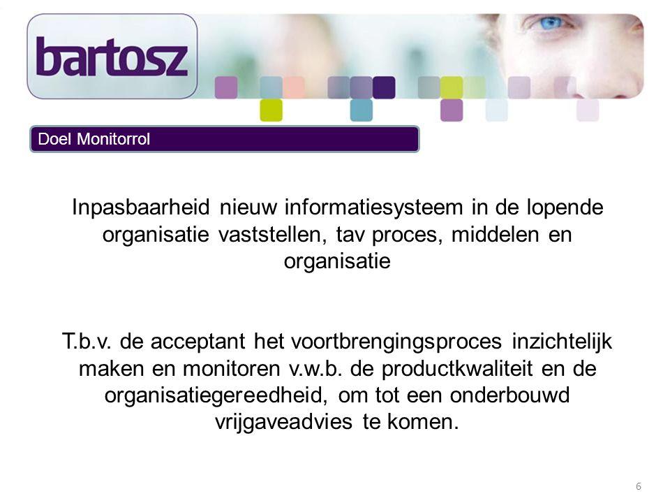 Doel Monitorrol Inpasbaarheid nieuw informatiesysteem in de lopende organisatie vaststellen, tav proces, middelen en organisatie.