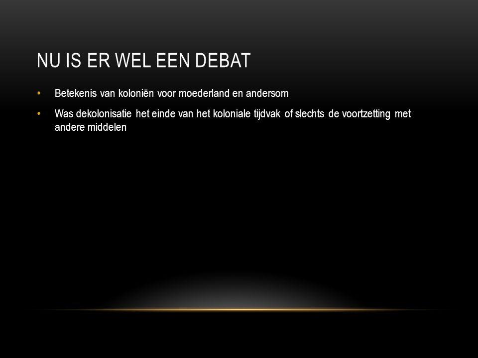 Nu is er wel een debat Betekenis van koloniën voor moederland en andersom.