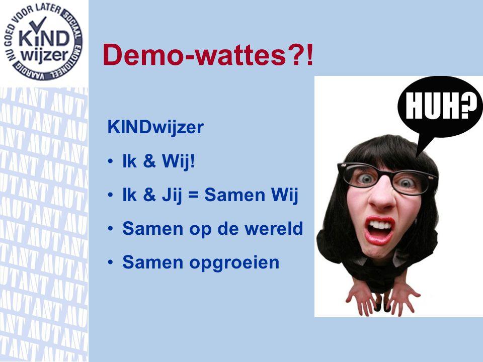 Demo-wattes ! KINDwijzer Ik & Wij! Ik & Jij = Samen Wij