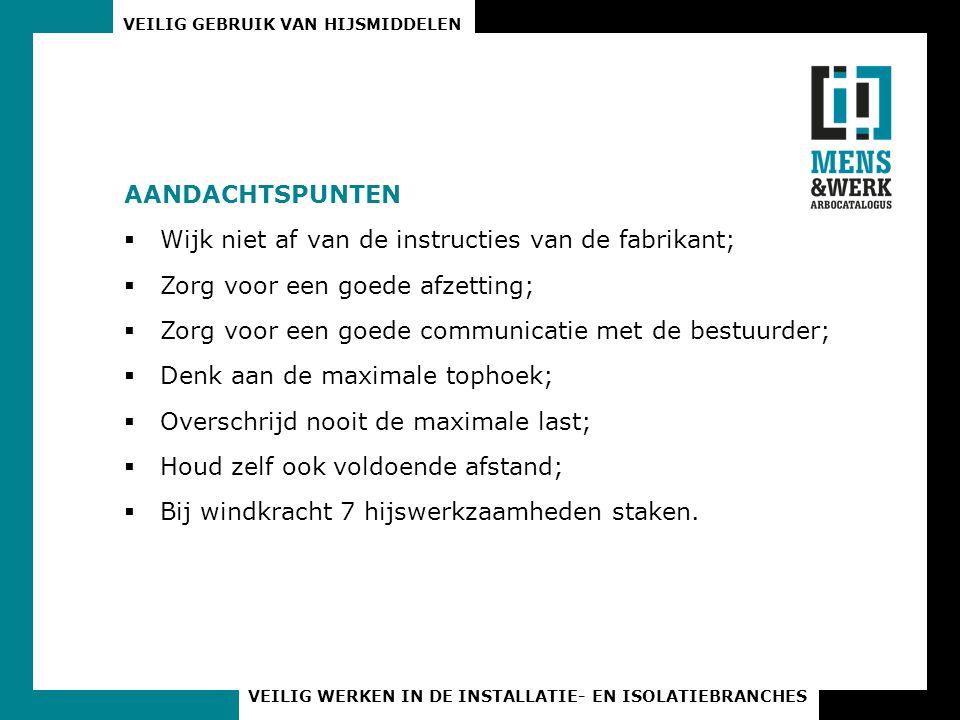 Aandachtspunten Wijk niet af van de instructies van de fabrikant; Zorg voor een goede afzetting;