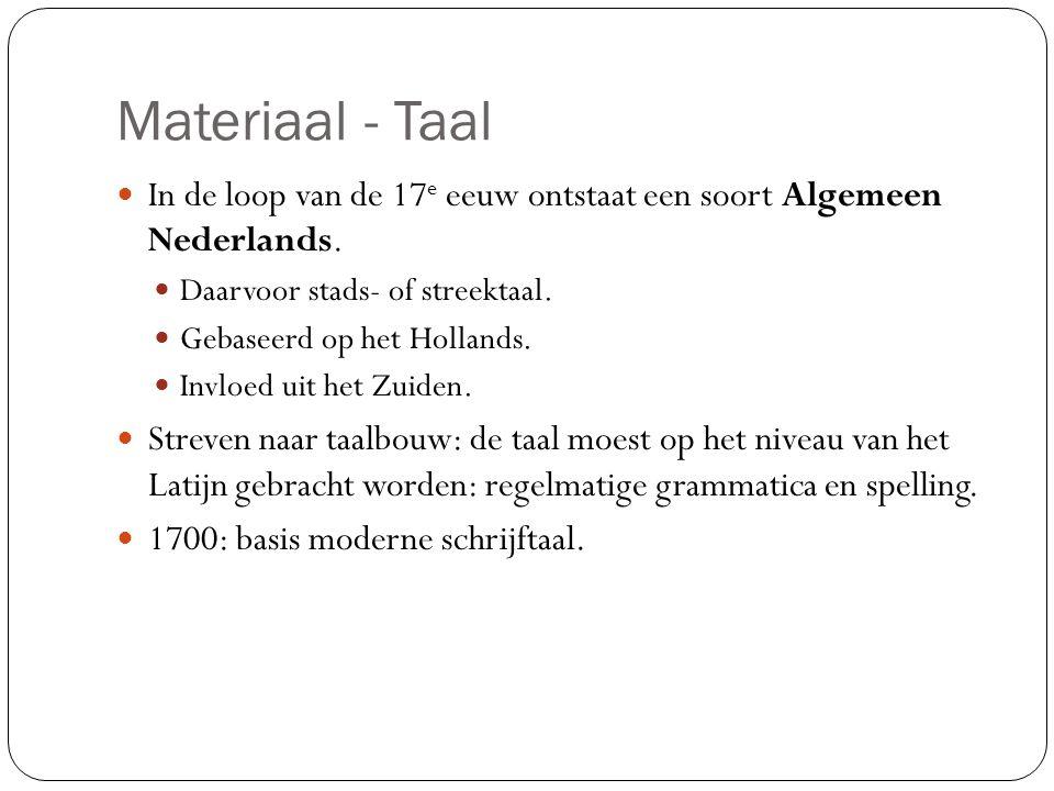Materiaal - Taal In de loop van de 17e eeuw ontstaat een soort Algemeen Nederlands. Daarvoor stads- of streektaal.