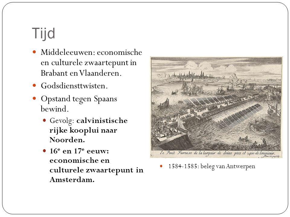 Tijd Middeleeuwen: economische en culturele zwaartepunt in Brabant en Vlaanderen. Godsdiensttwisten.