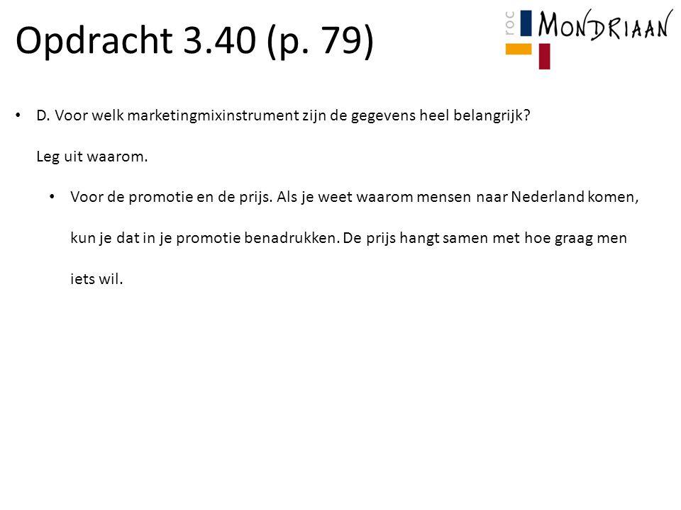 Opdracht 3.40 (p. 79) D. Voor welk marketingmixinstrument zijn de gegevens heel belangrijk Leg uit waarom.