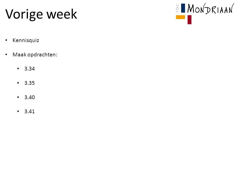 Vorige week Kennisquiz Maak opdrachten: 3.34 3.35 3.40 3.41