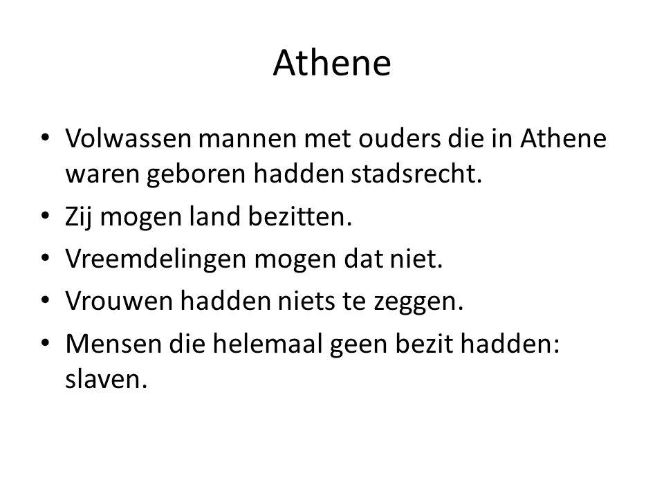 Athene Volwassen mannen met ouders die in Athene waren geboren hadden stadsrecht. Zij mogen land bezitten.