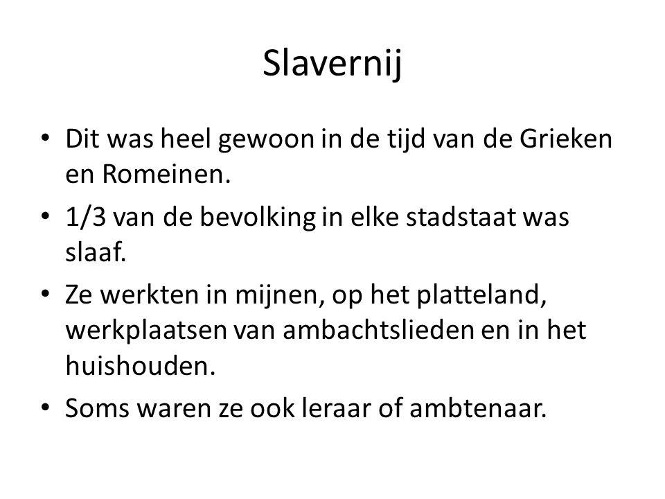 Slavernij Dit was heel gewoon in de tijd van de Grieken en Romeinen.