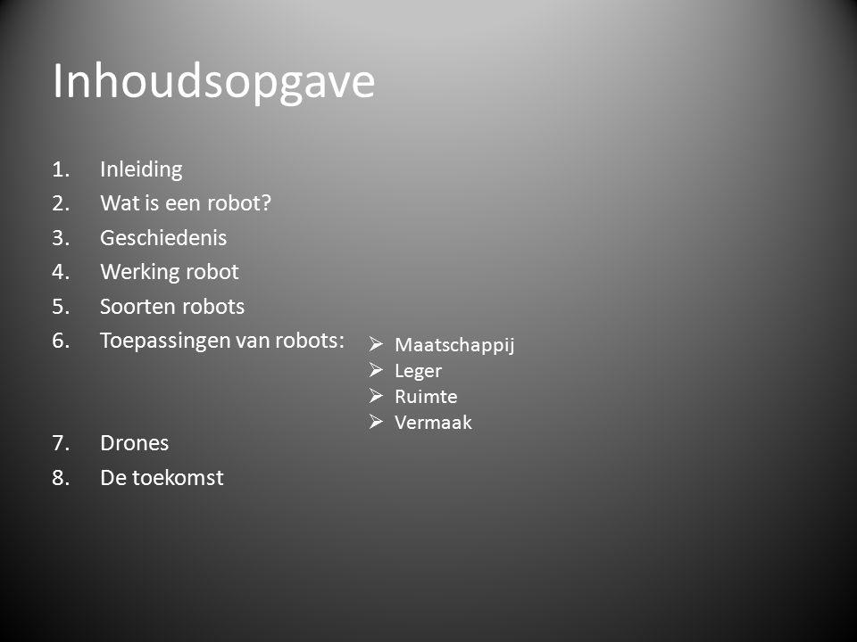 Inhoudsopgave Inleiding Wat is een robot Geschiedenis Werking robot