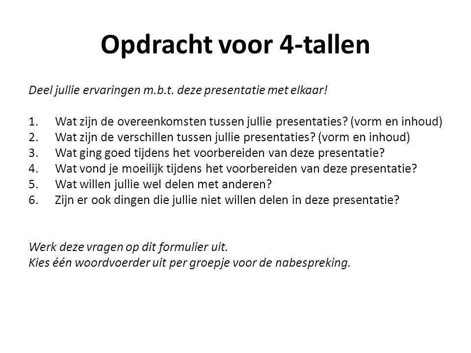 Opdracht voor 4-tallen Deel jullie ervaringen m.b.t. deze presentatie met elkaar!