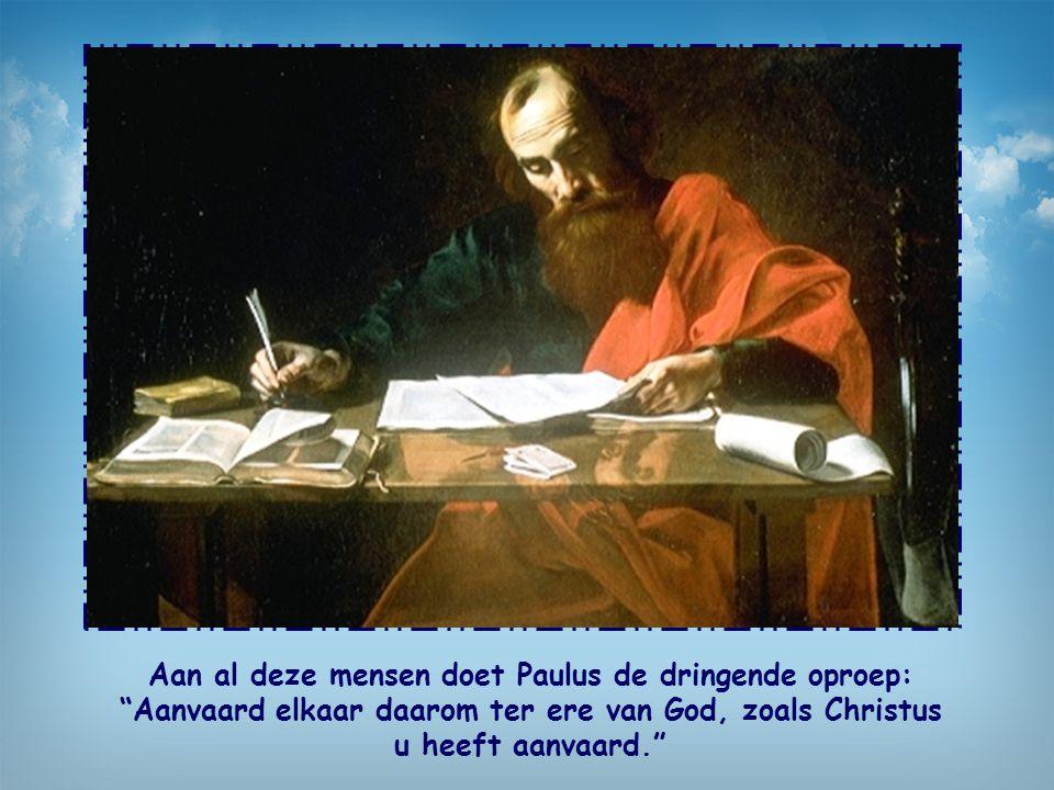 Aan al deze mensen doet Paulus de dringende oproep: Aanvaard elkaar daarom ter ere van God, zoals Christus u heeft aanvaard.