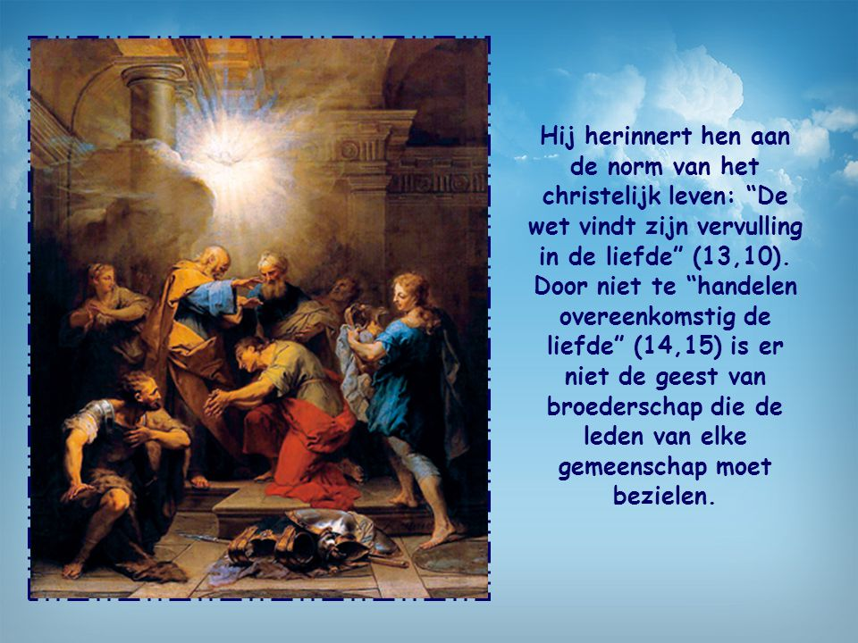Hij herinnert hen aan de norm van het christelijk leven: De wet vindt zijn vervulling in de liefde (13,10).