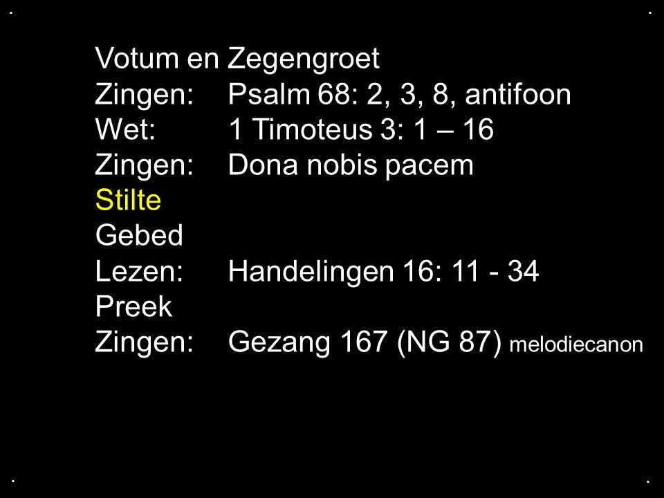 Zingen: Psalm 68: 2, 3, 8, antifoon Wet: 1 Timoteus 3: 1 – 16