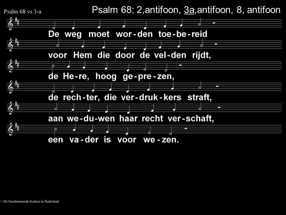 Psalm 68: 2,antifoon, 3a,antifoon, 8, antifoon