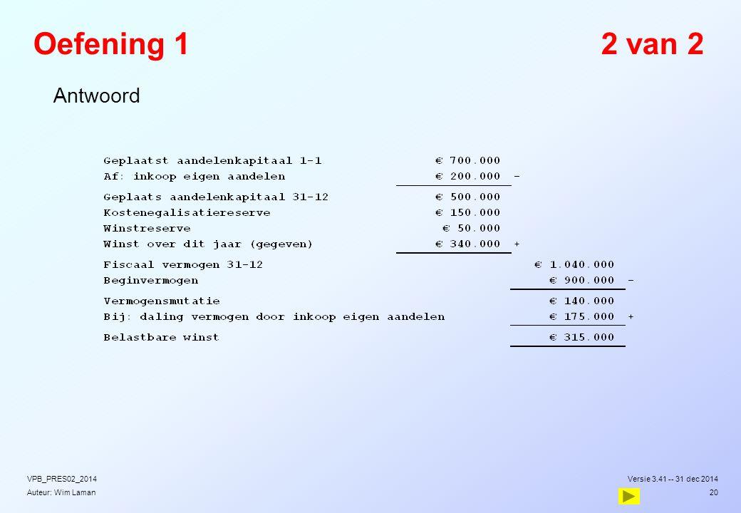 Oefening 1 2 van 2 Antwoord VPB_PRES02_2014 Versie 3.41 -- 31 dec 2014