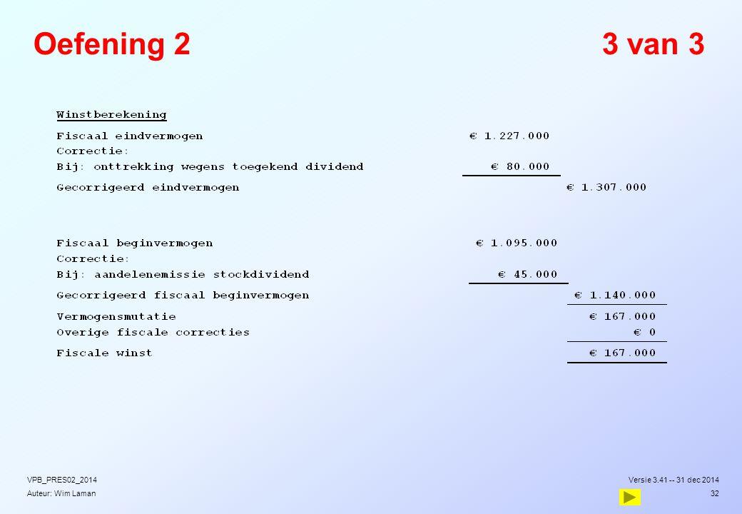 Oefening 2 3 van 3 VPB_PRES02_2014 Versie 3.41 -- 31 dec 2014