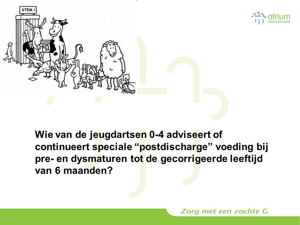 Wie van de jeugdartsen 0-4 adviseert of continueert speciale postdischarge voeding bij pre- en dysmaturen tot de gecorrigeerde leeftijd van 6 maanden