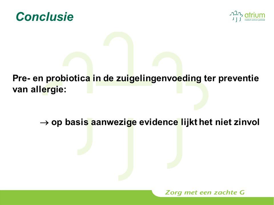 Conclusie Pre- en probiotica in de zuigelingenvoeding ter preventie van allergie:  op basis aanwezige evidence lijkt het niet zinvol.