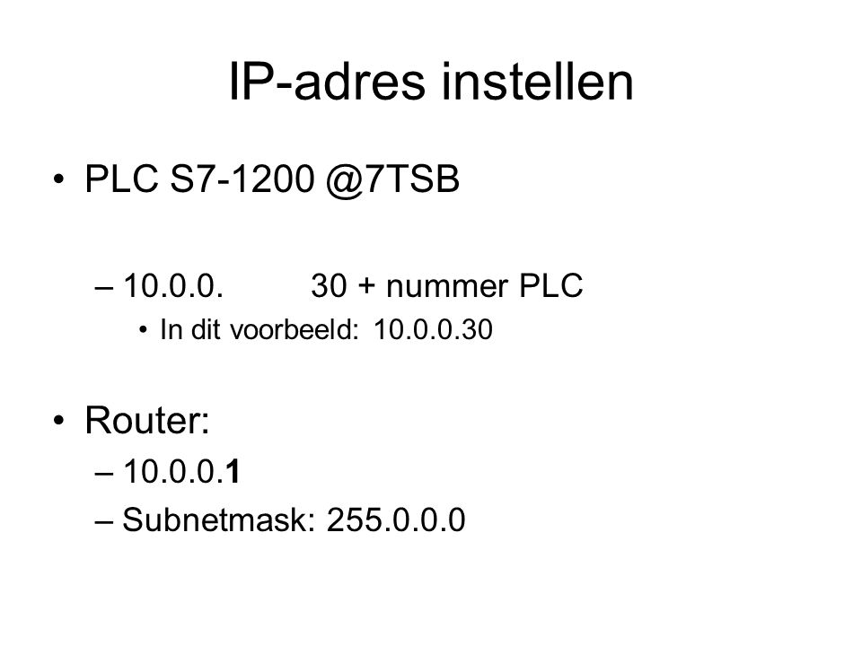 IP-adres instellen PLC S7-1200 @7TSB Router: 10.0.0. 30 + nummer PLC